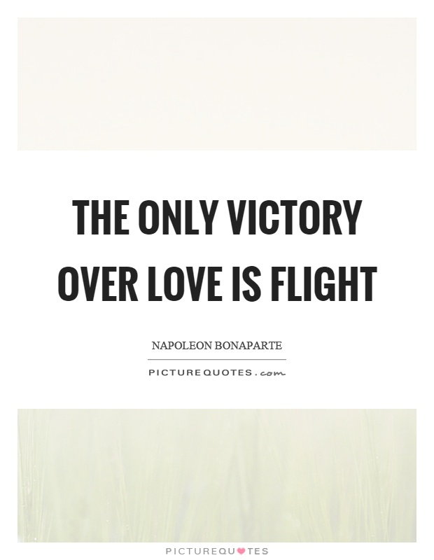 The only victory over love is flight Picture Quote #1