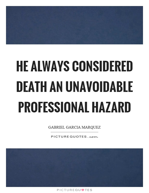 He always considered death an unavoidable professional hazard Picture Quote #1