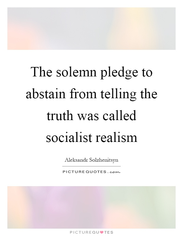 The solemn pledge to abstain from telling the truth was called socialist realism Picture Quote #1