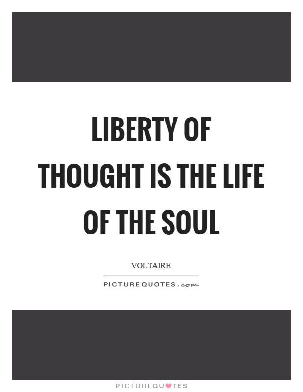 Liberty of thought is the life of the soul Picture Quote #1