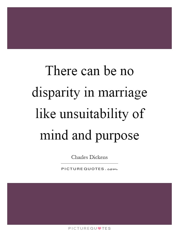 There can be no disparity in marriage like unsuitability of mind and purpose Picture Quote #1
