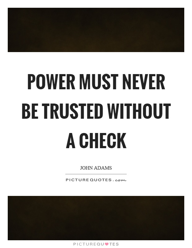 Power must never be trusted without a check Picture Quote #1