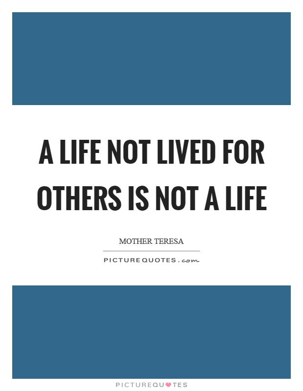 A life not lived for others is not a life Picture Quote #1