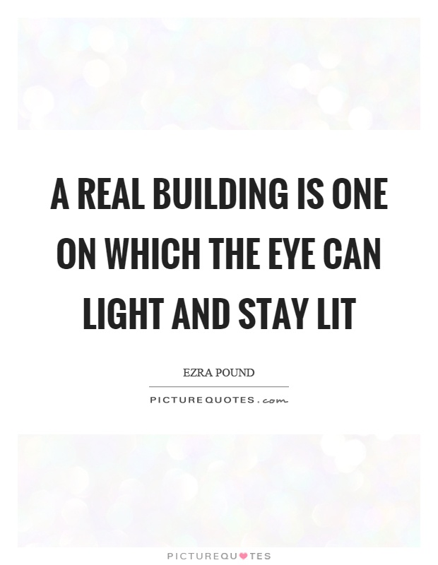A real building is one on which the eye can light and stay lit Picture Quote #1