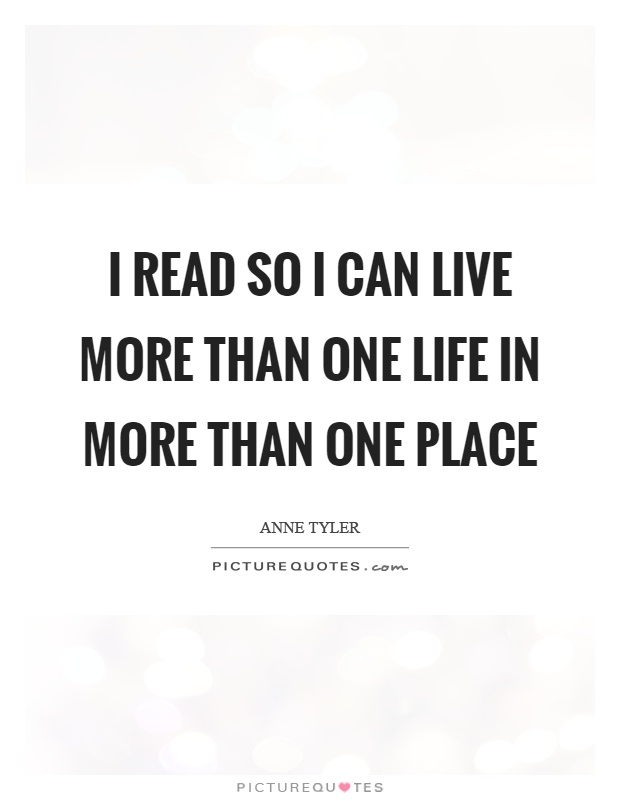 I read so I can live more than one life in more than one place Picture Quote #1