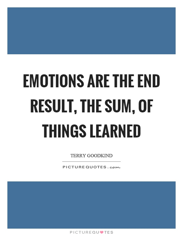 Emotions are the end result, the sum, of things learned Picture Quote #1