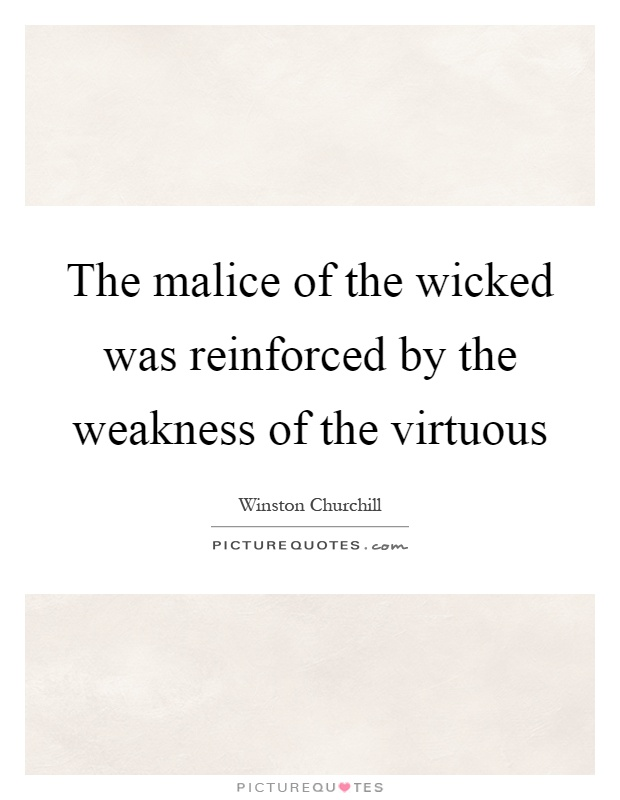 The malice of the wicked was reinforced by the weakness of the virtuous Picture Quote #1