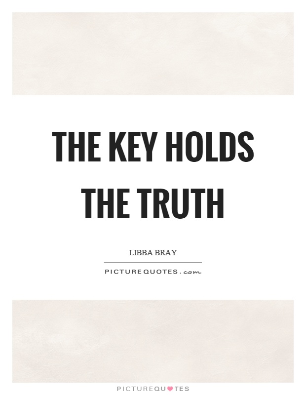The key holds the truth Picture Quote #1