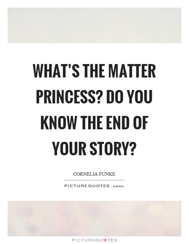 What's the matter princess? Do you know the end of your story? Picture Quote #1