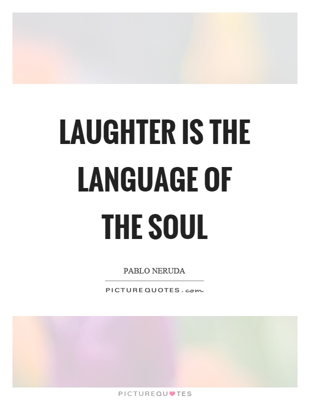 Laughter is the language of the soul | Picture Quotes
