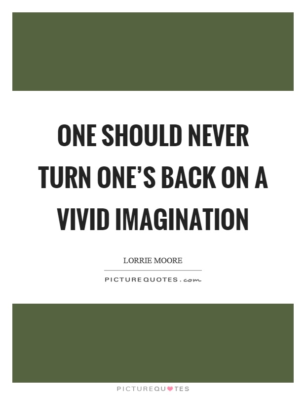 One should never turn one's back on a vivid imagination Picture Quote #1