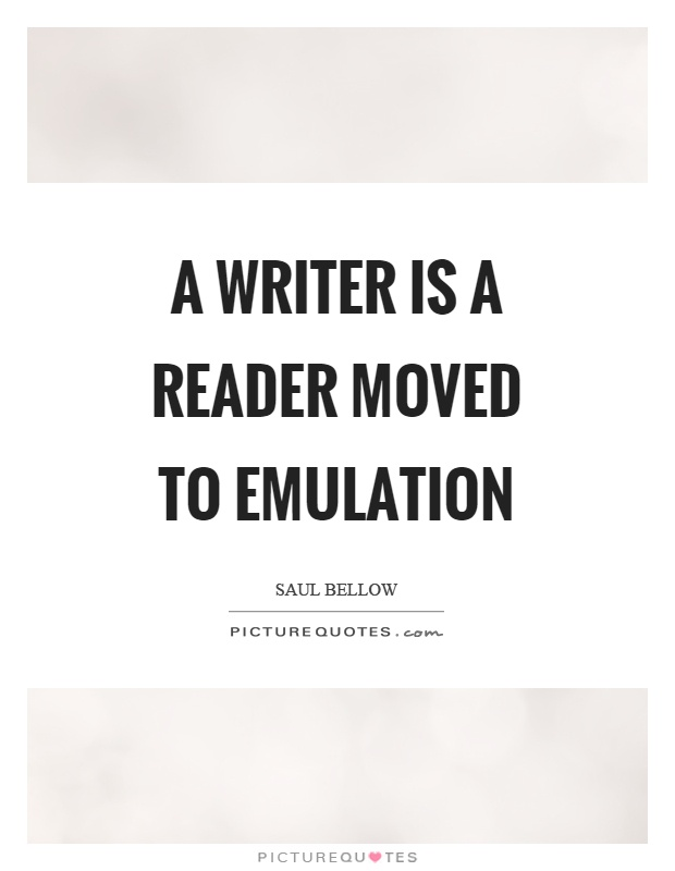 A writer is a reader moved to emulation Picture Quote #1