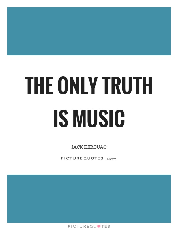 The only truth is music Picture Quote #1
