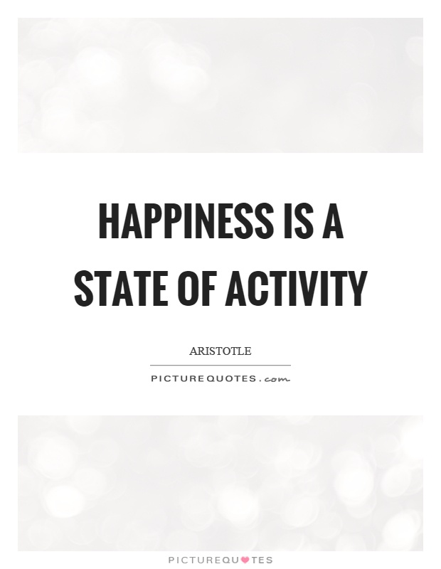 Happiness is a state of activity Picture Quote #1