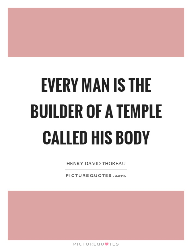 Every man is the builder of a temple called his body Picture Quote #1