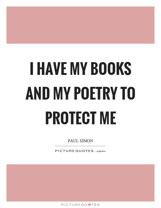 Poetry Book Cover Quote : I have my books and poetry to protect me picture quotes