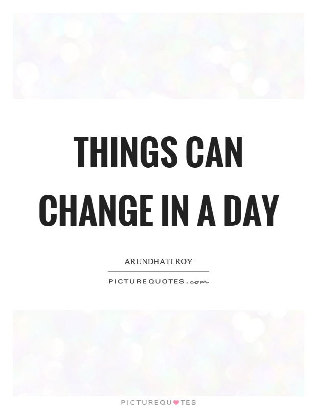 Things can change in a day Picture Quote #1