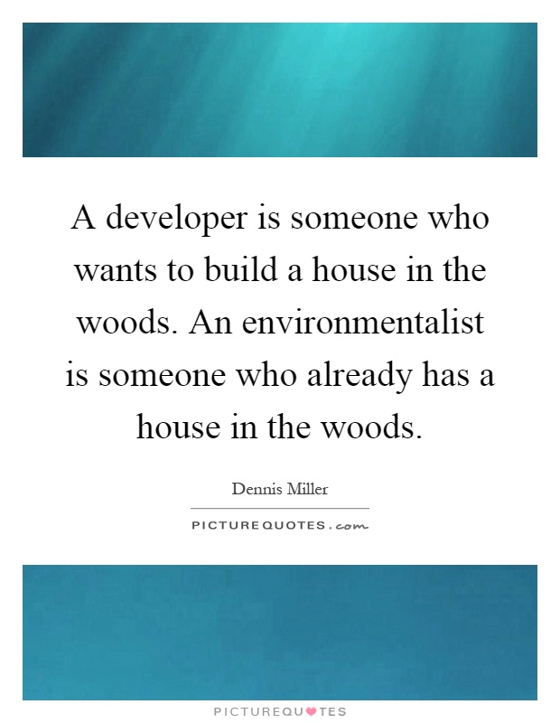 A Developer Is Someone Who Wants To Build A House In The