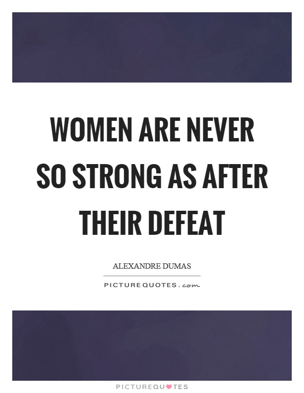 Women are never so strong as after their defeat Picture Quote #1