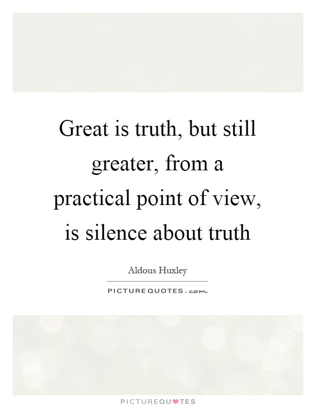 Great is truth, but still greater, from a practical point of view, is silence about truth Picture Quote #1