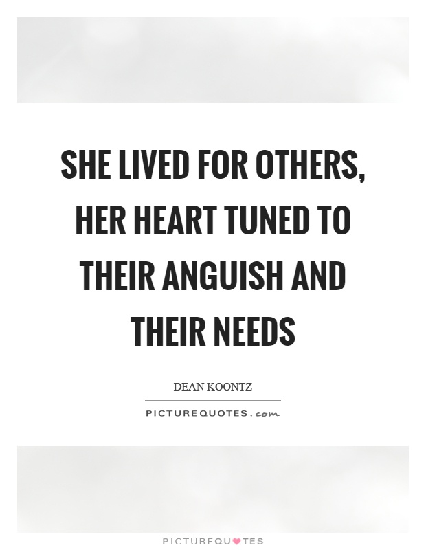 She lived for others, her heart tuned to their anguish and their needs Picture Quote #1