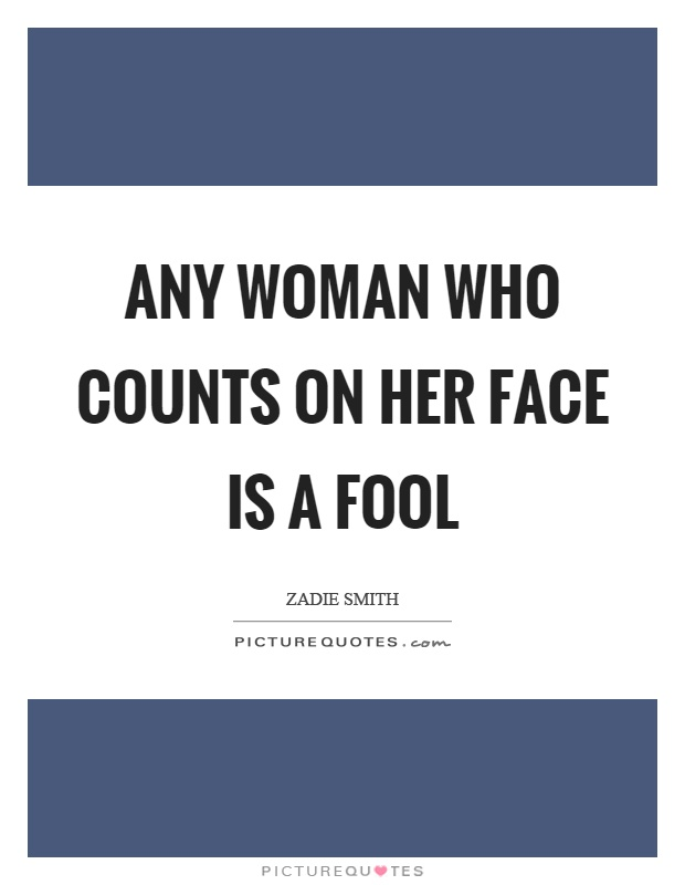 Any woman who counts on her face is a fool Picture Quote #1