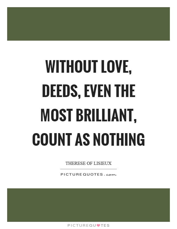 Without love, deeds, even the most brilliant, count as nothing Picture Quote #1
