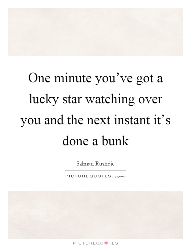 One minute you've got a lucky star watching over you and the next instant it's done a bunk Picture Quote #1