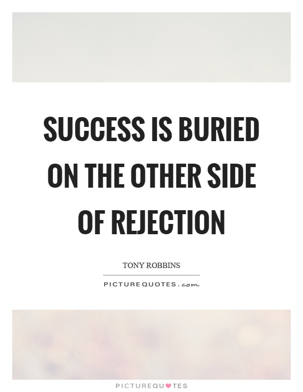 Success is buried on the other side of rejection Picture Quote #1