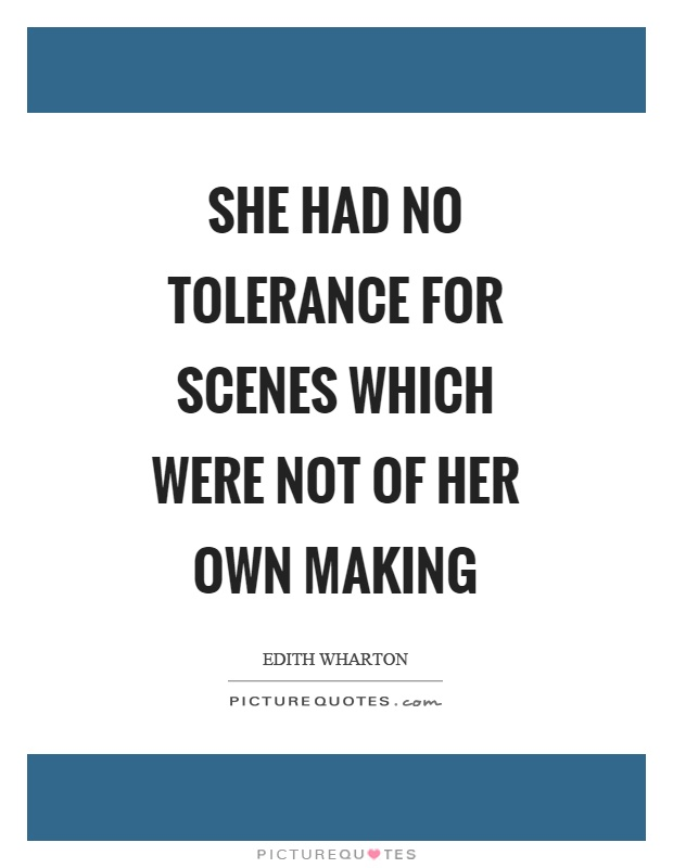 She had no tolerance for scenes which were not of her own making Picture Quote #1