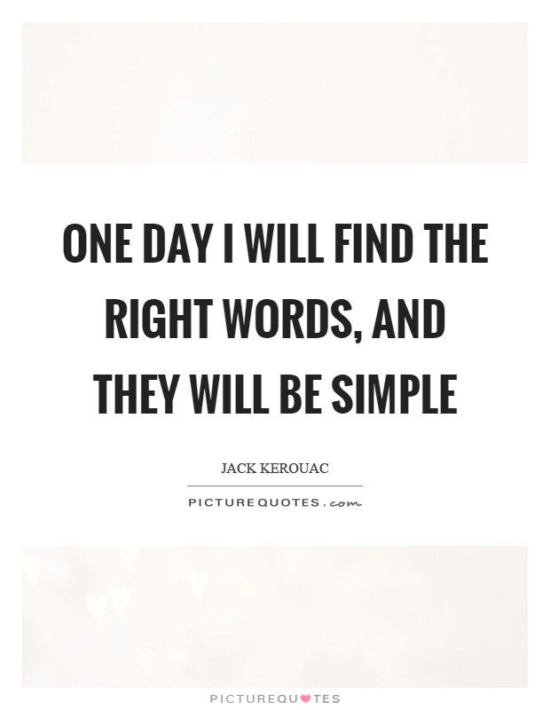One day I will find the right words, and they will be simple Picture Quote #1
