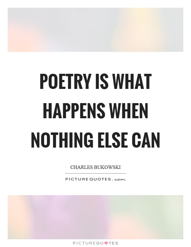 Poetry is what happens when nothing else can Picture Quote #1