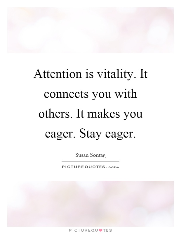 attention is vitality it connects you with others it