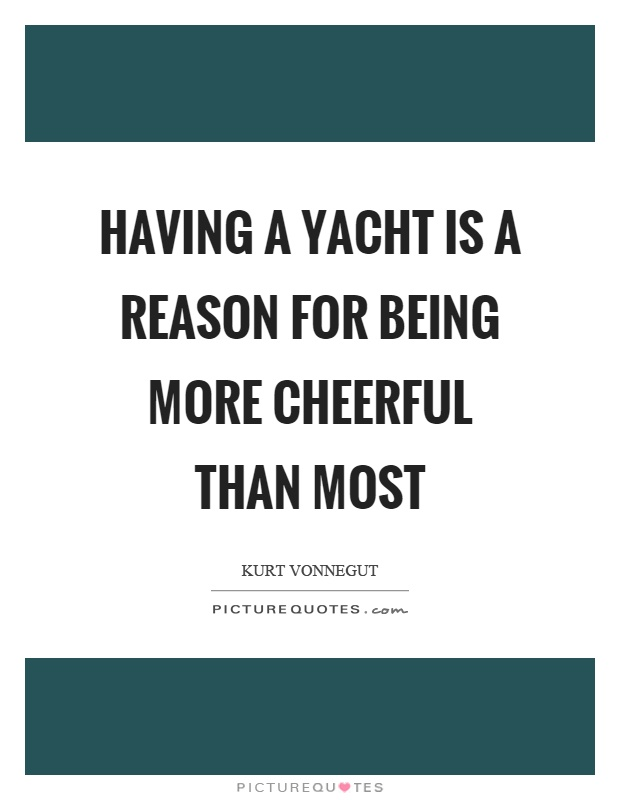 Having a yacht is a reason for being more cheerful than most Picture Quote #1