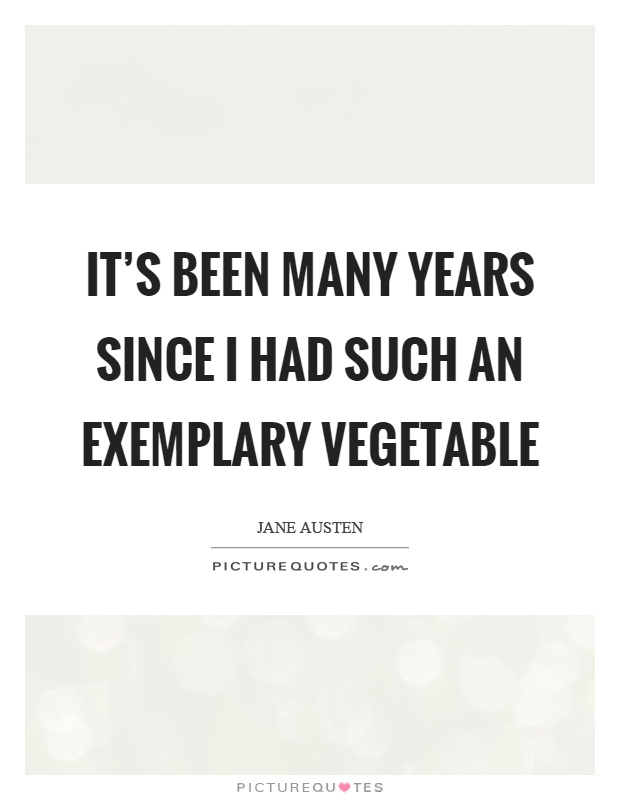 It's been many years since I had such an exemplary vegetable Picture Quote #1