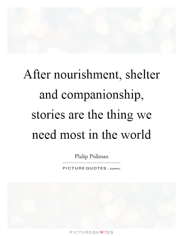 After nourishment, shelter and companionship, stories are the thing we need most in the world Picture Quote #1