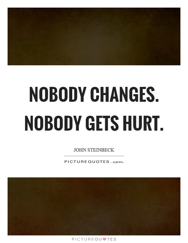 Nobody changes. Nobody gets hurt Picture Quote #1