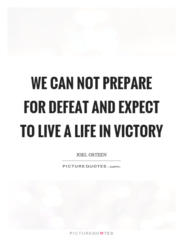 We can not prepare for defeat and expect to live a life in Victory Picture Quote #1