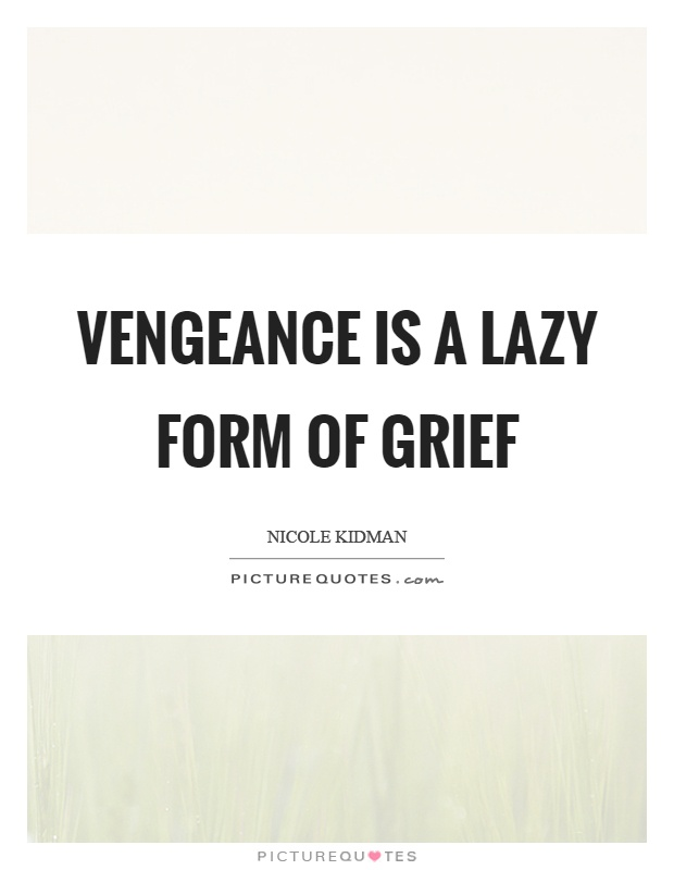 Vengeance is a lazy form of grief Picture Quote #1