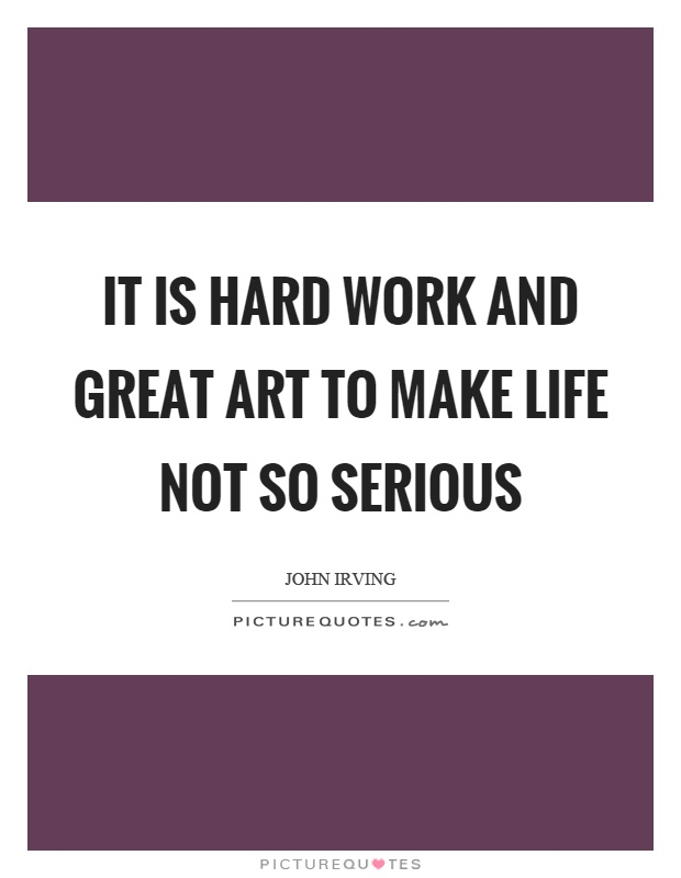 It is hard work and great art to make life not so serious Picture Quote #1