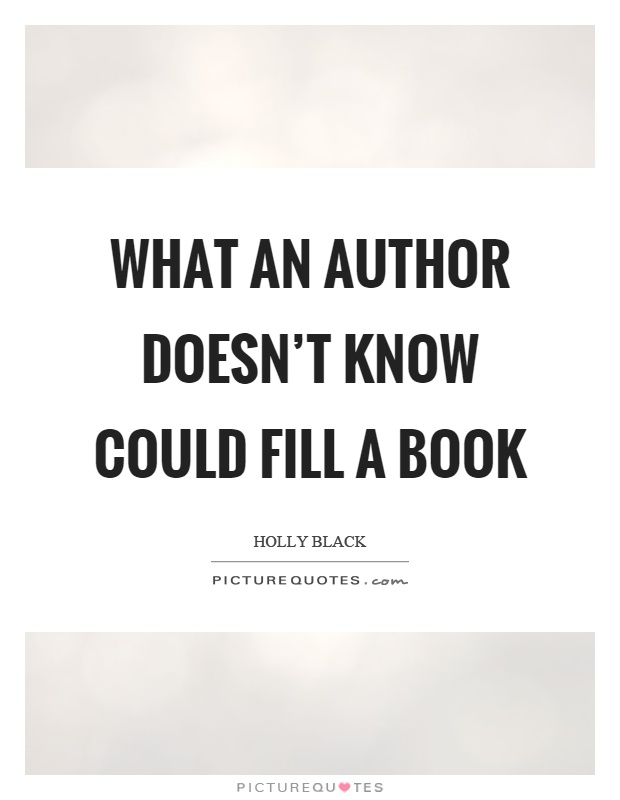 What an author doesn't know could fill a book Picture Quote #1