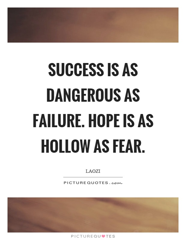 Success is as dangerous as failure. Hope is as hollow as fear Picture Quote #1