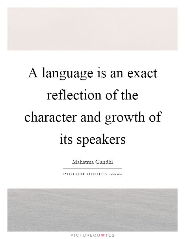 A language is an exact reflection of the character and growth of its speakers Picture Quote #1