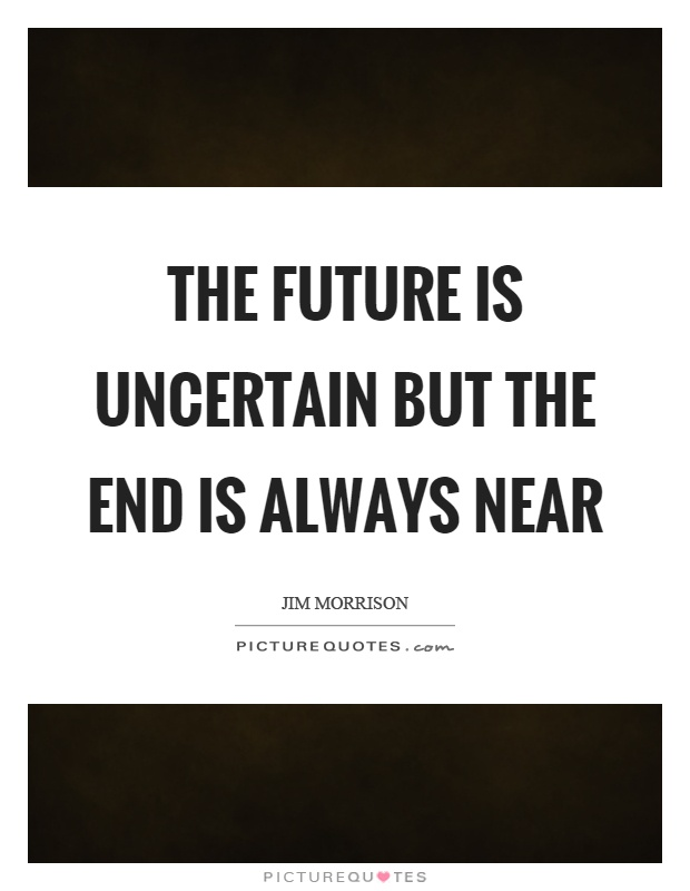 The future is uncertain but the end is always near Picture Quote #1