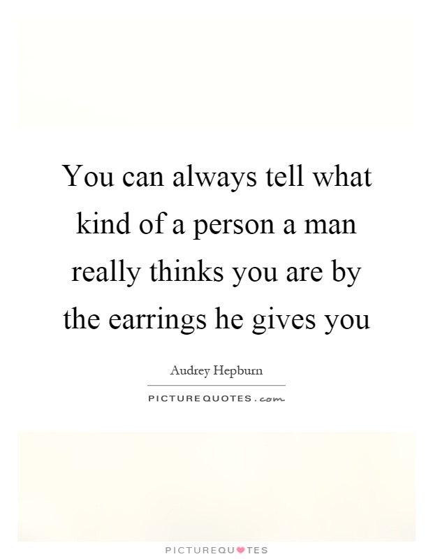 You can always tell what kind of a person a man really thinks you are by the earrings he gives you Picture Quote #1