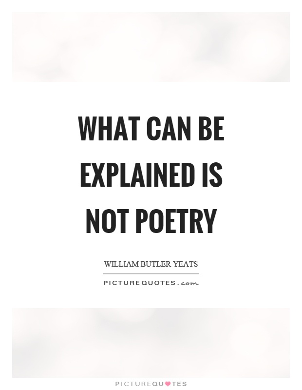 What can be explained is not poetry Picture Quote #1
