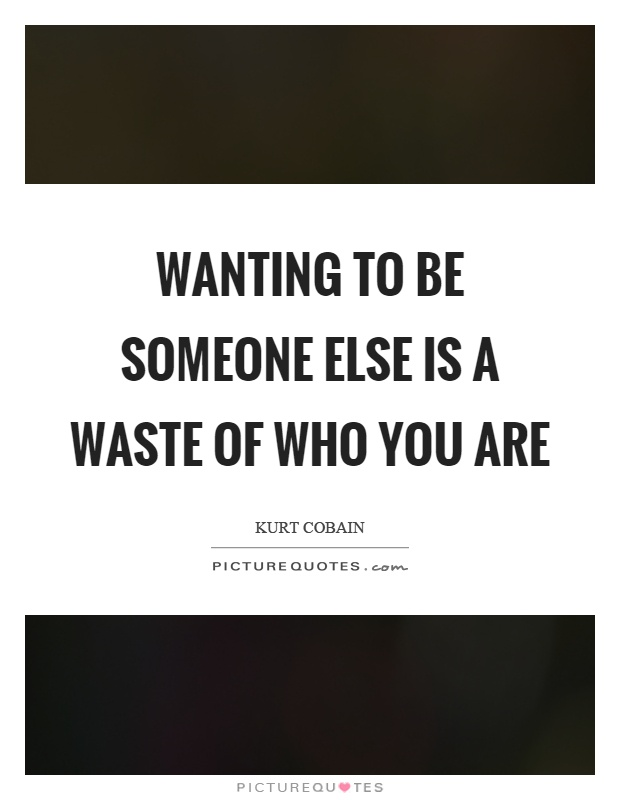 Wanting to be someone else is a waste of who you are Picture Quote #1