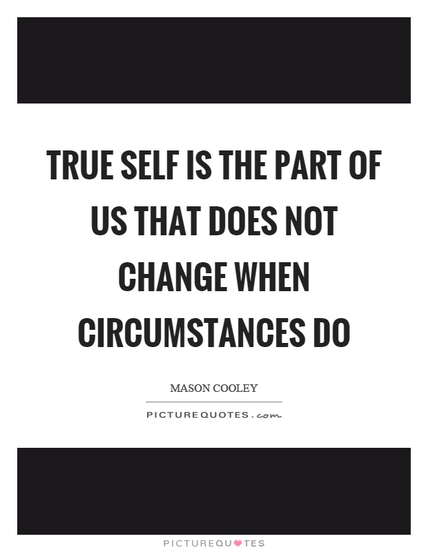 True self is the part of us that does not change when circumstances do Picture Quote #1