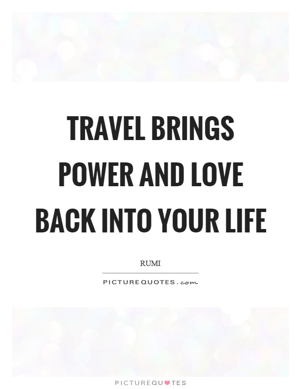 Travel brings power and love back into your life Picture Quote #1
