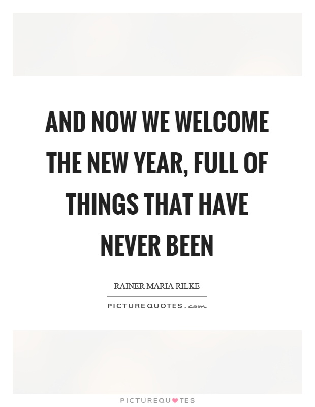 And now we welcome the new year, full of things that have never been Picture Quote #1